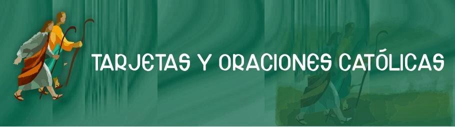 TARJETAS Y ORACIONES CATOLICAS